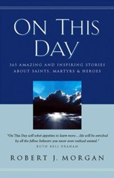 On This Day: 365 Amazing and Inspiring Stories about Saints, Martyrs and Heroes - eBook