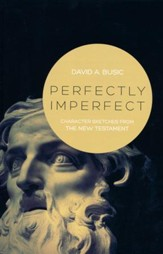 Perfectly Imperfect: Character Sketches from the New Testament - Slightly Imperfect