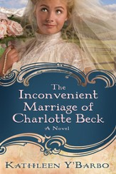 The Inconvenient Marriage of Charlotte Beck: A Novel - eBook