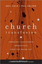 Church Transfusion: Changing Your Church Organically-From the Inside Out