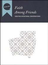 Faith Among Friends: Creating Intentional Conversations, Participant's Guide