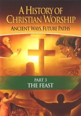 A History of Christian Worship Part 3: The Feast, DVD