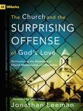 The Church and the Surprising Offense of God's Love: Reintroducing the Doctrines of Church Membership and Discipline - eBook