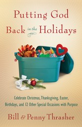 Putting God Back in the Holidays: Celebrate Christmas, Thanksgiving, Easter, Birthdays, and 12 Other Special Occasions with Purpose - eBook