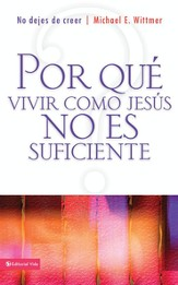 Por que vivir como Jesus no es suficiente: Why Living Like Jesus is not Enough - eBook