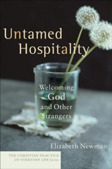 Untamed Hospitality: Welcoming God and Other Strangers - eBook