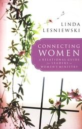 Connecting Women: A Relational Guide for Leaders in Women's Ministry - eBook
