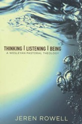 Thinking, Listening, Being: A Wesleyan Pastoral Theology