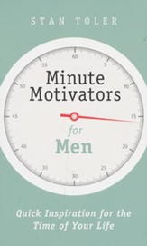Minute Motivators for Men: Quick Inspiration for the Time of Your life