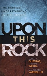 Upon This Rock: A Baptist Understanding of the Chuirch - eBook