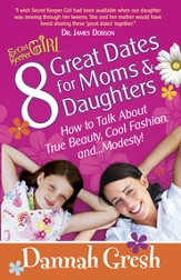 8 Great Dates for Moms and Daughters: How to Talk About True Beauty, Cool Fashion, andModesty! - eBook