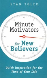Minute Motivators for New Believers: Quick Inspiration for the Time of Your Life