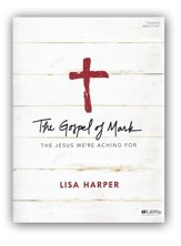 The Gospel of Mark: The Jesus We're Aching For, Bible Study Book