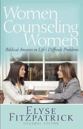 Women Counseling Women: Biblical Answers to Life's Difficult Problems - eBook
