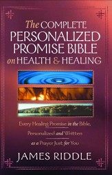 Complete Personalized Promise on Health and Healing: Every Healing Promise in the Bible, Personalized and Written as a Prayer Just for You! - eBook