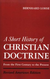 A Short History of Christian Doctrine, From the First Century to the Present