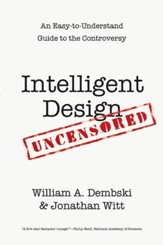 Intelligent Design Uncensored: An Easy-to-Understand Guide to the Controversy - eBook