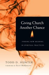 Giving Church Another Chance: Finding New Meaning in Spiritual Practices - eBook