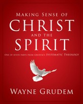 Making Sense of Christ and the Spirit: One of Seven Parts from Grudem's Systematic Theology - eBook