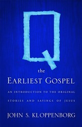 Q, the Earliest Gospel: An Introduction to the Original Stories and Sayings of Jesus - eBook