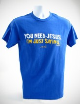 You Need Jesus, I'm Just Saying Shirt, Blue,  Large