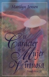 Caracter De La Mujer Virtuosa Proverbs 31: The Character of a Virtuous Woman