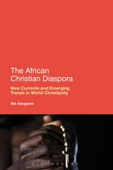 The African Christian Diaspora: New Currents and Emerging Trends in World Christianity