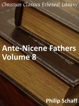 Ante-Nicene Fathers, Volume 8 - eBook