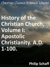 History of the Christian Church, Volume I: Apostolic Christianity. A.D. 1-100. - eBook