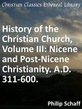 History of the Christian Church, Volume III: Nicene and Post-Nicene Christianity. A.D. 311-600. - eBook