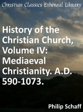 History of the Christian Church, Volume IV: Mediaeval Christianity. A.D. 590-1073. - eBook