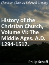 History of the Christian Church, Volume VI: The Middle Ages. A.D. 1294-1517. - eBook