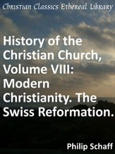 History of the Christian Church, Volume VIII: Modern Christianity. The Swiss Reformation. - eBook