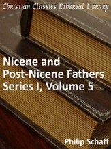 Nicene and Post-Nicene Fathers, Series 1, Volume 5 - eBook
