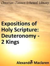 Expositions of Holy Scripture: Deuteronomy, Joshua, Judges, Ruth and First Book of Samuel, Second Samuel, First Kings, and Second Kings Chapters - eBook