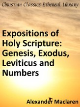 Expositions of Holy Scripture: Genesis, Exodus, Leviticus and Numbers - eBook