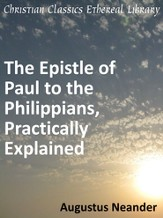 Scriptural Expositions of Dr. Augustus Neander: I. The Epistle of Paul to the Philippians, Practically Explained. - eBook