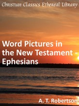 Word Pictures in the New Testament - Ephesians - eBook
