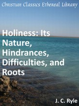 Holiness: Its Nature, Hindrances, Difficulties, and Roots - eBook