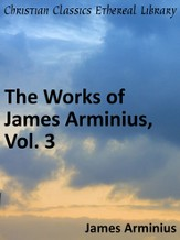 Works of James Arminius, Vol. 3 - eBook