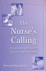 The Nurse's Calling: A Christian Spirituality of Caring for the Sick