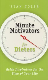 Minute Motivators For Dieters: Quick Inspiration for the Time of Your Life
