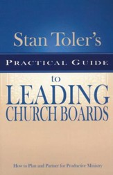 Stan Toler's Practical Guide to Leading Church Boards: How to Plan and Partner for Productive Ministry