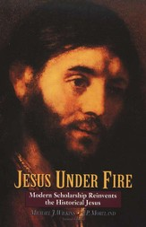 Jesus Under Fire: Modern Scholarship Reinvents the Historical Jesus - eBook
