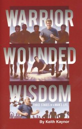Warrior, Wounded, Wisdom: Three Stages of a Man's Life