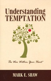 Understanding Temptation: The War with Your Heart