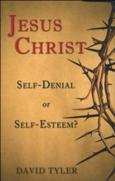 Jesus Christ: Self-Denial or Self-Esteem
