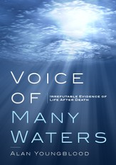 Voice of Many Waters: Irrefutable Evidence of Life After Death - eBook
