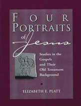 Four Portraits of Jesus: Studies in the Gospels and Their Old Testament Background