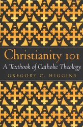 Christianity 101 A Textbook of Catholic Theology